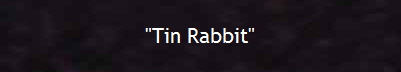 """Tin Rabbit"""
